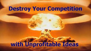 Destroy your competition