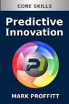 Predictive Innovation: Core Skills Book